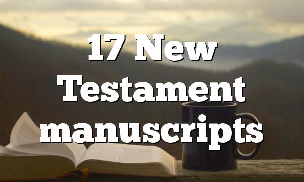 17 New Testament manuscripts