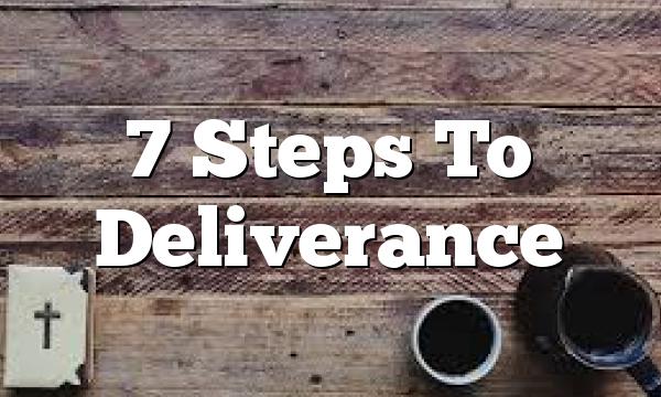 7 Steps To Deliverance