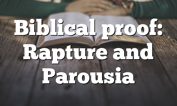 Biblical proof: Rapture and Parousia