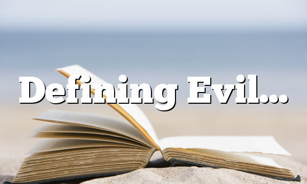 Defining Evil…