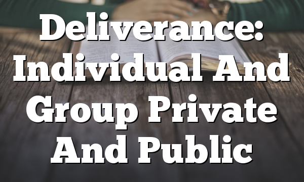 Deliverance:  Individual And Group  Private And Public