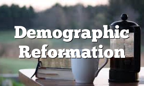 Demographic Reformation