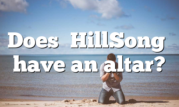 Does ‪HillSong‬ have an altar?