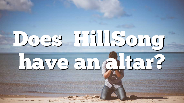 Does HillSong have an altar?