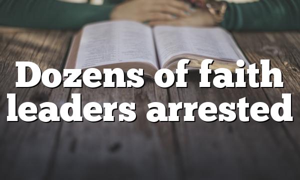 Dozens of faith leaders arrested