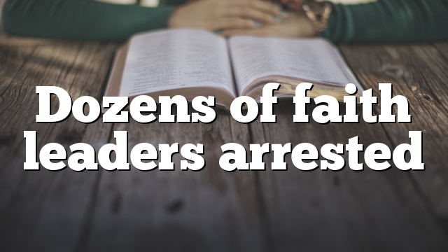 Dozens of faith leaders arrested