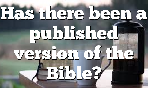 Has there been a published version of the Bible?
