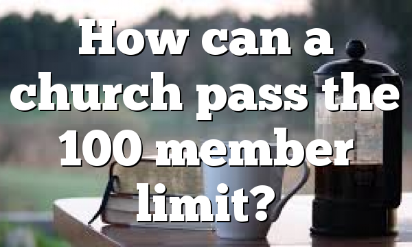 How can a church pass the 100 member limit?