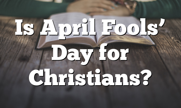 Is April Fools' Day for Christians?