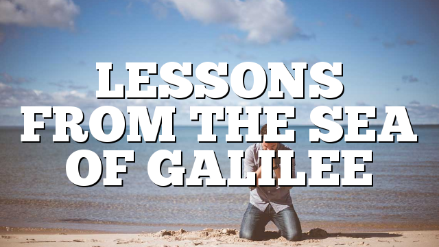 LESSONS FROM THE SEA OF GALILEE