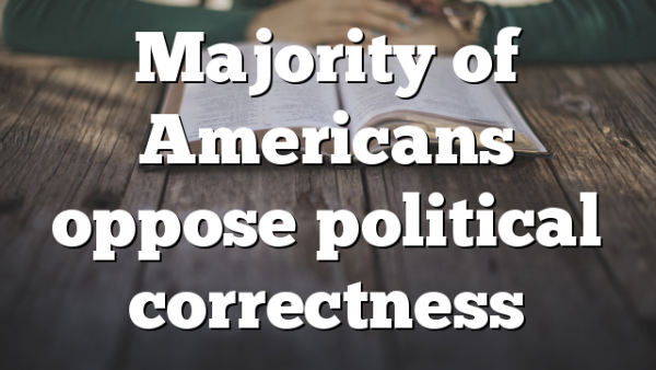 Majority of Americans oppose political correctness