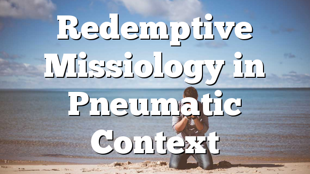 Redemptive Missiology in Pneumatic Context