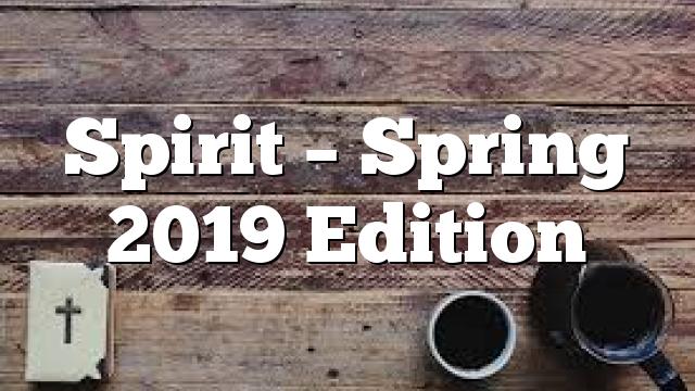 Spirit – Spring 2019 Edition