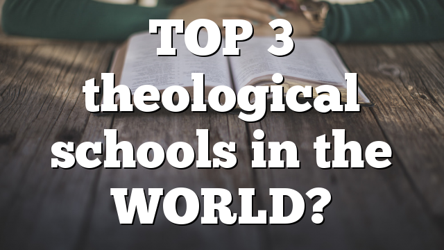 TOP 3 theological schools in the WORLD?