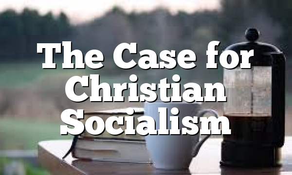 The Case for Christian Socialism