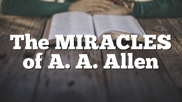 The MIRACLES of A. A. Allen