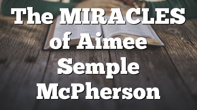 The MIRACLES of Aimee Semple McPherson