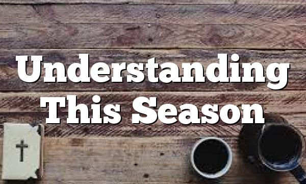 Understanding This Season