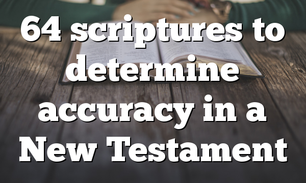 64 scriptures to determine accuracy in a New Testament