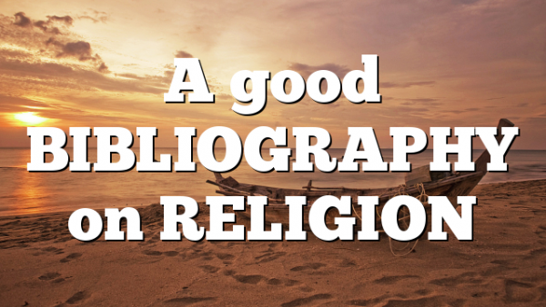 A good BIBLIOGRAPHY on RELIGION