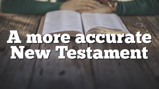 A more accurate New Testament