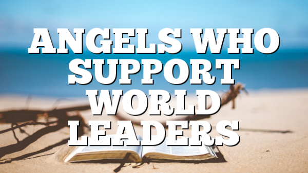 ANGELS WHO SUPPORT WORLD LEADERS
