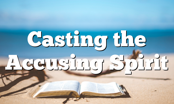 Casting the Accusing Spirit