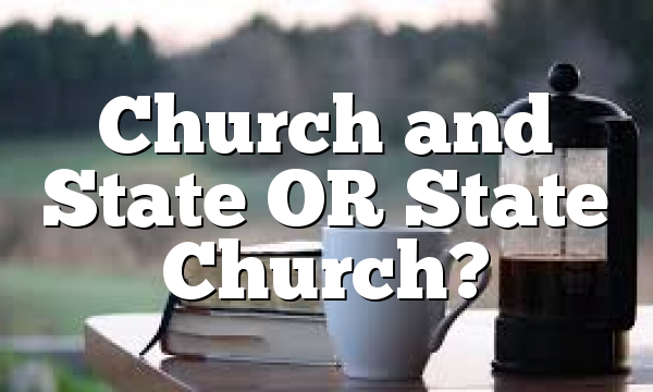 Church and State OR State Church?