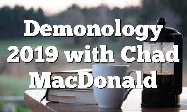 Demonology 2019 with Chad MacDonald