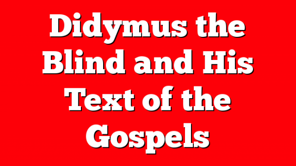 Didymus the Blind and His Text of the Gospels