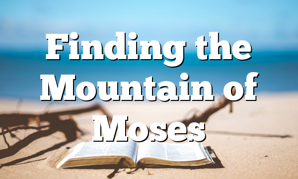 Finding the Mountain of Moses