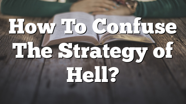 How To Confuse The Strategy of Hell?