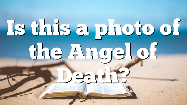 Is this a photo of the Angel of Death?