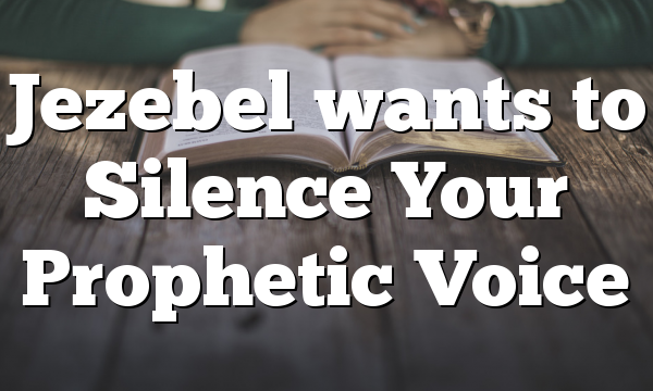 Jezebel wants to Silence Your Prophetic Voice