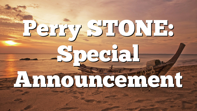 Perry STONE: Special Announcement