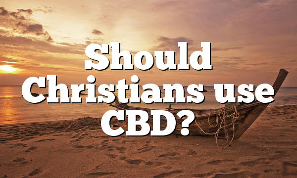 Should Christians use CBD?