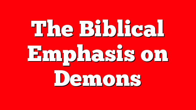 The Biblical Emphasis on Demons