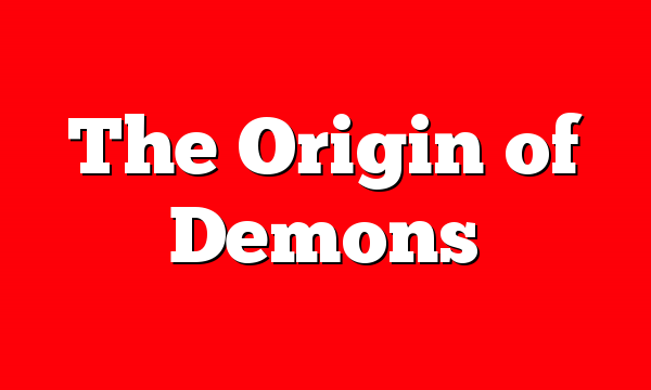 The Origin of Demons