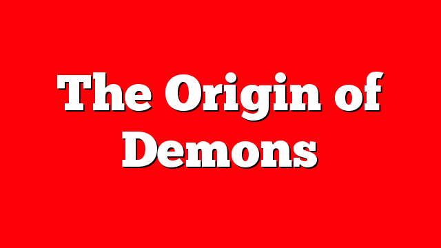 The Origin of Demons