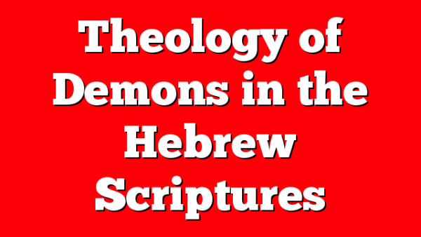Theology of Demons in the Hebrew Scriptures