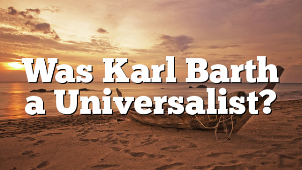 Was Karl Barth a Universalist?
