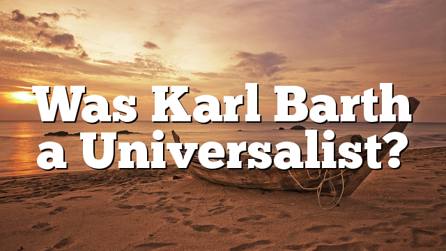 Was Karl Barth a Universalist?