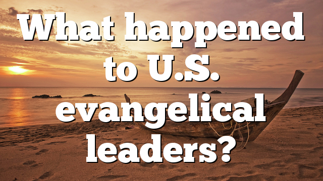 What happened to U.S. evangelical leaders?