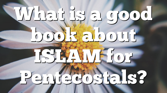 What is a good book about ISLAM for Pentecostals?