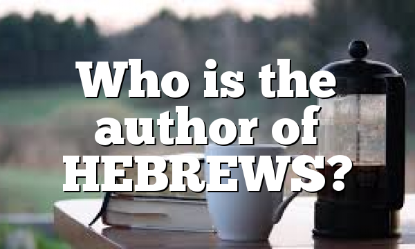 Who is the author of HEBREWS?