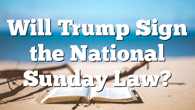 Will Trump Sign the National Sunday Law?
