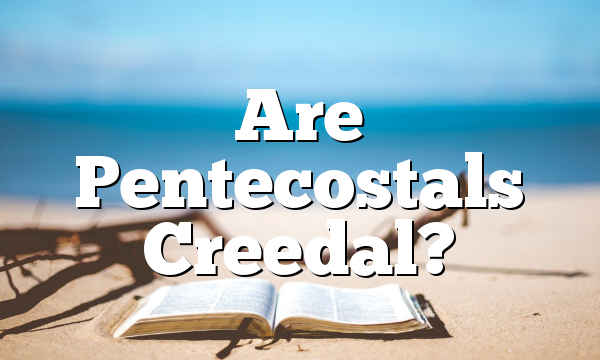 Are Pentecostals Creedal?