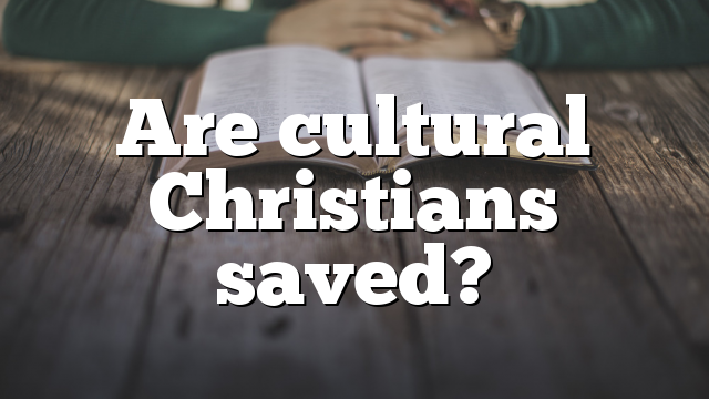 Are cultural Christians saved?