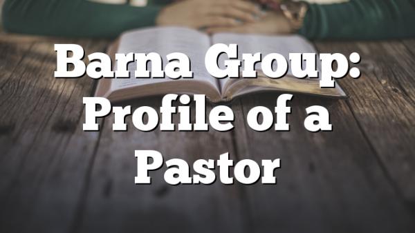 Barna Group: Profile of a Pastor