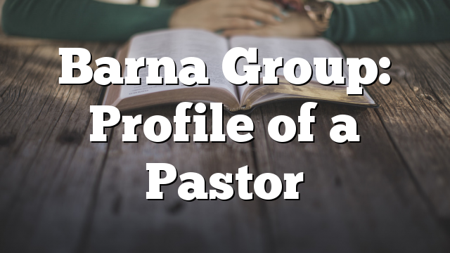 Barna Group: Profile of a Pastor